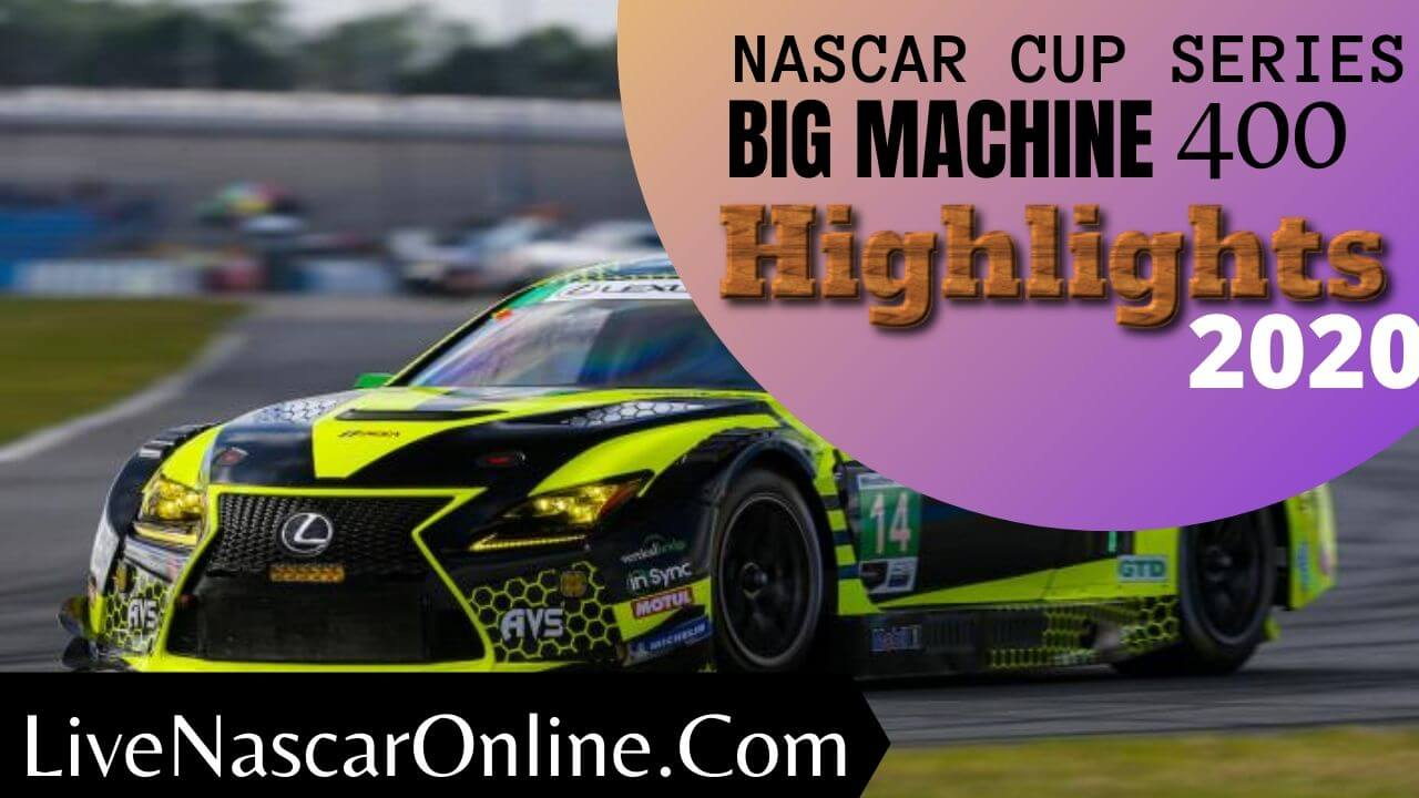 Big Machine 400 Nascar Cup Series Highlights 2020