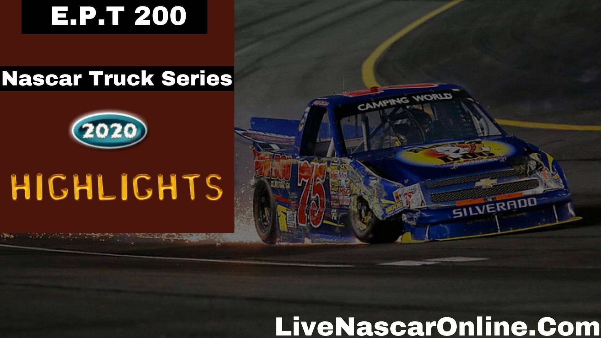E P T 200 Nascar Truck Series Highlights 2020